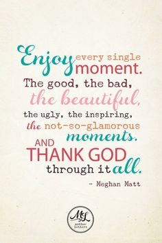 Enjoy every single moment! #Quote #Quotes #Moment #Thank #God
