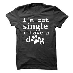 Im not single. I have a dog! T Shirt, Hoodie, Sweatshirt #dogshirtsforpeople