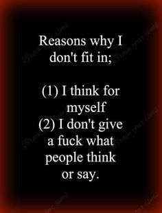 Reasons why I don't fit in; I think for myself I don't give a fuck what people think or say. Goal Quotes, True Quotes, Quotes To Live By, Uplifting Quotes, Inspirational Quotes, Favorite Quotes, Best Quotes, I Dont Fit In, Word Board