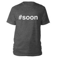 #Soon Pentatonix Tee<--I can't believe they actually made a #soon shirt.