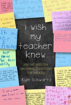 I Wish My Teacher Knew: How One Question Changed Everything for Our Kids by Kyle Schwartz