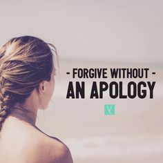 Forgive without an apology.  __ Forgiveness is about letting go not about making amends. In the end if a relationship can be repaired and rebuilt you have something to celebrate but sometimes life has other plans for your relationship and the brokenness is permanent. __ The latter makes it so much harder to forgive being left with broken pieces of a relationship that will never recover. The grief of losing a relationship is painful and experiencing pain makes it incredibly difficult to…