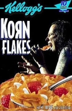 Korn Flakes, i would eat these everyday