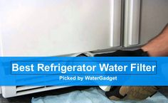 Best Refrigerator Water Filter Reviews | Top Picks of 2017