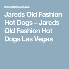 Jareds Old Fashion Hot Dogs – Jareds Old Fashion Hot Dogs Las Vegas