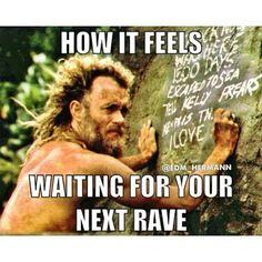 Can't wait.  The ladies always love me there :) so many beautiful, super-confident, loving young women embracing each other..... I go to raves for the LOVE. I can't wait to share all the love with my friends this next rave... I have new ones that I can't wait to experience these things with!! :)