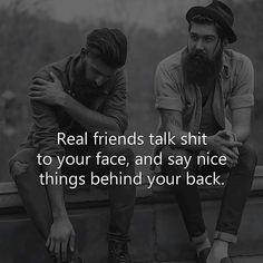 Positive Quotes : Real friends talk shit to your face and say nice things behind your back. - Positive Quotes : Real friends talk shit to your face and say nice things behind your back. Good Quotes, Cute Inspirational Quotes, Daily Quotes, Best Quotes, Motivational Quotes, Short Quotes, Deep Meaningful Quotes, Famous Quotes, Funny Quotes
