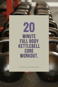 20 Minute Full Body – Kettlebell Core Workout. The Investigator Blog.