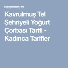 Kavrulmuş Tel Şehriyeli Yoğurt Çorbası Tarifi - Kadınca Tarifler