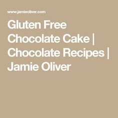 Gluten Free Chocolate Cake | Chocolate Recipes | Jamie Oliver