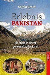 Frauenreisen, Erlebnis Pakistan: Als Ärztin in einem geheimnisvollen Land Taschenbuch – 1. November 2014 von Karola Groch (Autor)