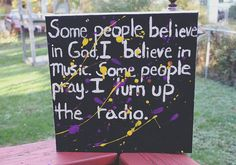 Atheism, Religion, God is Imaginary, Prayer. Some people believe in god, I believe in music. Some people pray, I turn up the radio.