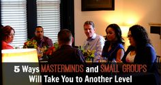 5 Ways Masterminds and Small Groups Will Take You to Another Level - JackieBledsoe.com | How my small groups and masterminds have taken me to higher levels