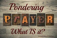 Pondering Prayer: What IS Prayer - Raising Soldiers 4 Christ