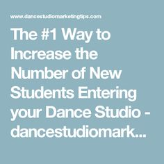 The #1 Way to Increase the Number of New Students Entering your Dance Studio - dancestudiomarketingtips.com