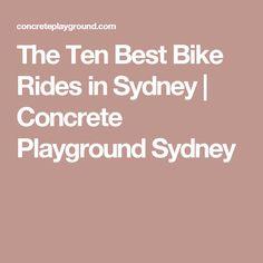 The Ten Best Bike Rides in Sydney | Concrete Playground Sydney
