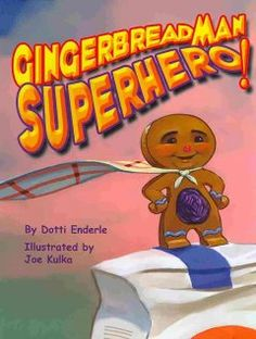 Gingerbread Man Superhero! by Dotti Enderle - A gingerbread man, baked by a little old lady for her husband, bursts from the oven ready to save the world, beginning with trying to rescue some brownies from a macaroon gone mad.