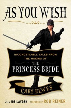 As You Wish: Inconceivable Tales from the Making of the Princess Bride by Cary Elwes and Joe Layden. Cary Elwes, who played the iconic role of Westley in The Princess Bride, comes a first-person behind-the-scenes look at the making of the film. This Is A Book, The Book, New Books, Books To Read, Wallace Shawn, Norman Lear, Christopher Guest, Beloved Film, Cary Elwes