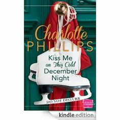 Kiss Me on This Cold December Night: HarperImpulse Contemporary Romance Novella (Do Not Disturb, Book 3)