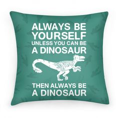 Always Be Yourself, Unless You Can Be...   Pillows and Pillow Cases   HUMAN
