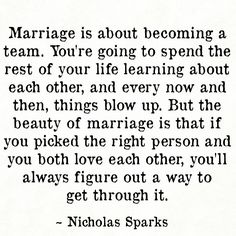 Marriage is about becoming a TEAM. You're going to spend the rest of your LIFE learning about each other, and every now and then, things blow up. But the beauty of MARRIAGE is that if you picked the RIGHT PERSON and you both LOVE each other, you'll ALWAYS figure out a way to get through it. -Nicholas Sparks  . . . . #NiteNite#SleepTight#FromUs#ToYou #Marriage#Advice