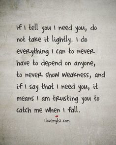 I Need You Quotes if i tell you i need you do not take it lightly I Need You Quotes. Here is I Need You Quotes for you. I Need You Quotes if i tell you i need you do not take it lightly. I Need You Quotes top 100 i n. Best Love Quotes, Great Quotes, Favorite Quotes, Quotes To Live By, Me Quotes, Inspirational Quotes, I Needed You Quotes, Advice Quotes, Crush Quotes
