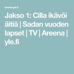 Jakso 1: Cilla ikävöi äitiä   Sadan vuoden lapset   TV   Areena   yle.fi Tv, Historia, Television Set, Television
