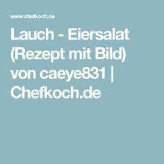 Lauch - Eiersalat (Rezept mit Bild) von caeye831 | Chefkoch.de