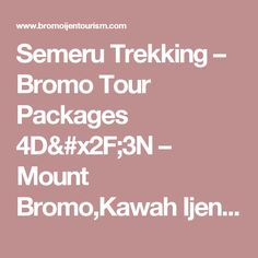 Semeru Trekking – Bromo Tour Packages 4D/3N – Mount Bromo,Kawah Ijen,Java,Indonesia Tour Information