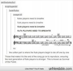 Survival of the flutist. And yes, fLUTe PLAYeRs NEED TO BREAHTE