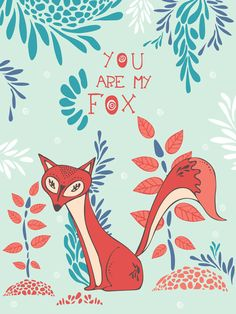 You are my Fox Art Print. Loving all things Fox lately @Katie Miller Fox