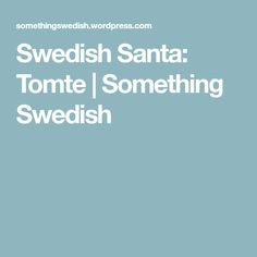 Swedish Santa: Tomte | Something Swedish
