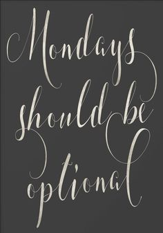 Mondays should be optional.