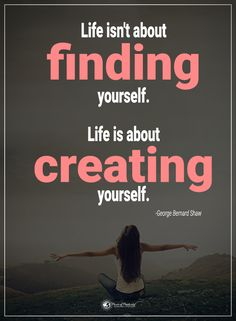 Life isn't about finding yourself. Life is about creating yourself. -George Bernard Shaw  #powerofpositivity #positivewords  #positivethinking #inspirationalquote #motivationalquotes #quotes #life #love #hope #faith #respect #finding #creating #create #find #positive