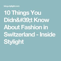 10 Things You Didn't Know About Fashion in Switzerland - Inside Stylight