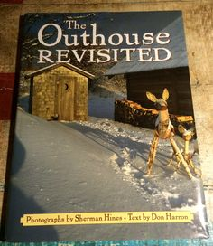 The Outhouse Revisited Photographs by Sherman Hines  Text: by Don Harron c1996