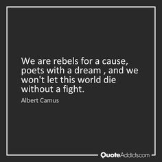 Image result for we are rebels for a cause poets with a dream albert camus