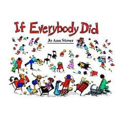 SELF-REGULATION The hilarious and terrible consequences of everyone doing his own thing are portrayed by author/artist Jo Ann Stover in If Everybody Did. Children and adults alike will enjoy this precautionary tale with its concise rhyming text, and amusing illustrations.