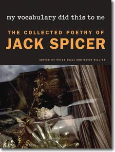 my vocabulary did this to me: The Collected Poems of Jack Spicer