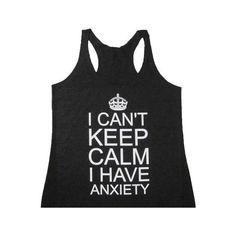 I Can't Keep Calm I Have Anxiety Ladies Tank Top Yoga Tank Workout... ($18) ❤ liked on Polyvore featuring grey, tanks, tops, women's clothing and military fashion