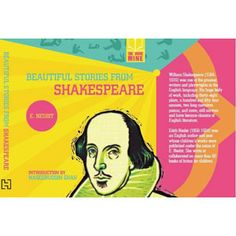 Beautiful Stories From Shakespeare — No-one can imagine English literature without Sir William Shakespeare whose dramatic plays sonnets and narrative poems have become timeless classics. Not only did he amass a cherished body of work but four hundred years ago he even invented many words in use in English now. A hundred years ago children's author E. Nesbit felt that young readers too should enjoy Shakespeare's writings.