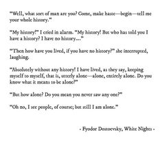 """""""Oh no, I see people, of course, but still I am alone."""" - Fyodor Dostoevsky, 'White Nights'"""