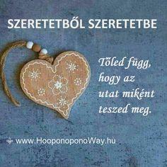 Hálát adok a mai napért. Szeretetből érkezünk, szeretetbe érkezünk. Biztos lehetsz benne, hogy oda érkezel. Tőled függ, hogy az utat miként teszed meg. Emlékezz: te választottad ezt az életet, és minden pillanatában te választod meg a lépéseidet. Így szeretlek, Élet! Köszönöm. Szeretlek ❤ ⚜ Ho'oponoponoWay Magyarország Personalized Items, Feelings, Quotes, Quotations, Quote, Shut Up Quotes