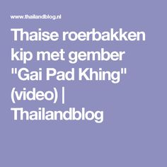 "Thaise roerbakken kip met gember ""Gai Pad Khing"" (video) | Thailandblog"
