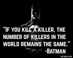 Wise Batman there is some deep shit here