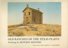 "Old Ranches of the Texas Plains, paintings by Mondel Rogers [Texas State Artist, 1990-91]; foreword by Mitchell A. Wilder (1976). ""Mondel found in his heritage and love of the high plains a source of personal expression in architectural doodlings of ranch houses, dugouts, windmills, and bunkhouses. From such studies began his experiments in various media, working to hold onto the sense of light and space as well as to record architecture."" (Foreword)"