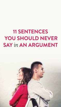 11 Sentences You Should Never Say In An Argument