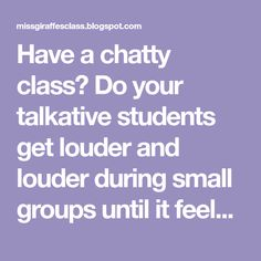 Have a chatty class? Do your talkative students get louder and louder during small groups until it feels like chaos? Do they talk when you'r...