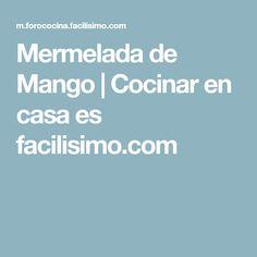 Mermelada de Mango | Cocinar en casa es facilisimo.com Mousse, Yogurt, Manga, Coco, Diabetes, Recipes, Quiche, Gluten, Pastel