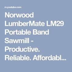 Norwood LumberMate LM29 Portable Band Sawmill - Productive. Reliable. Affordable. - YouTube Chainsaw Mill, Productivity, Band, Youtube, Sash, Bands, Youtubers, Youtube Movies